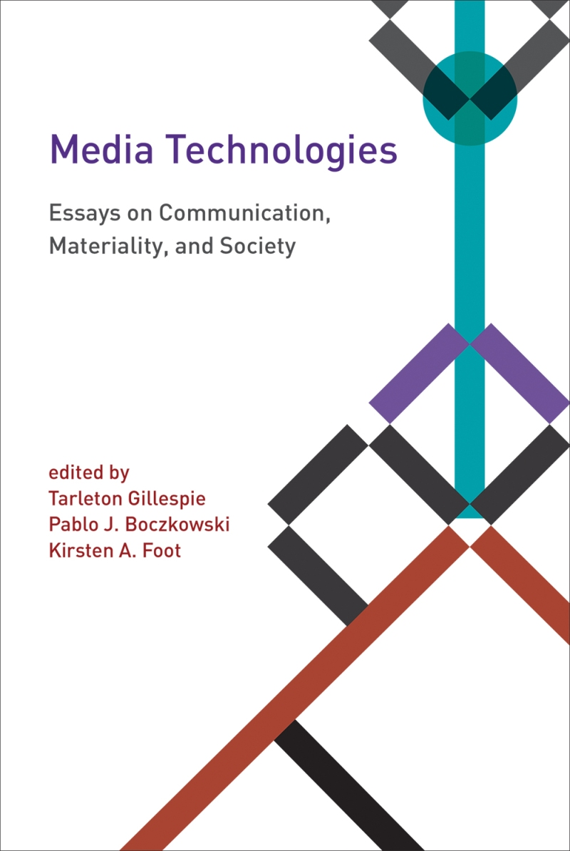 Media Technologies Essays on Communication, Materiality, and Society